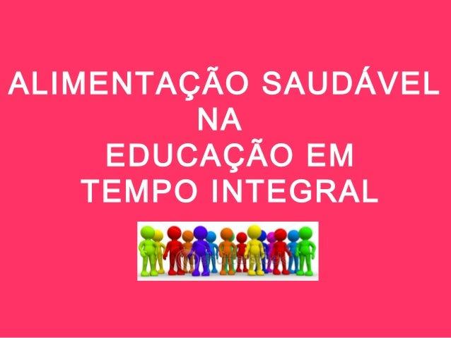 ALIMENTAÇÃO SAUDÁVEL NA EDUCAÇÃO EM TEMPO INTEGRAL