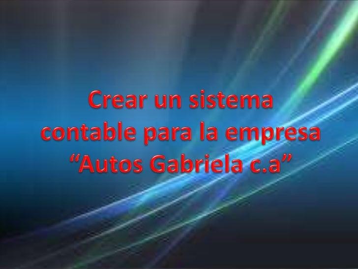 """Crear un sistema contable para la empresa """"Autos Gabrielac.a""""<br />"""