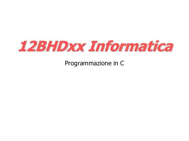 12BHDxx Informatica     Programmazione in C