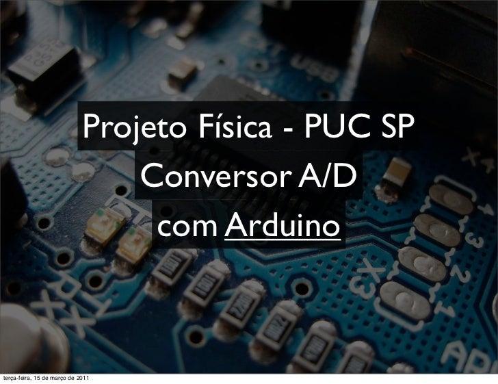 Projeto Física - PUC SP                                 Conversor A/D                                  com Arduinoterça-fe...