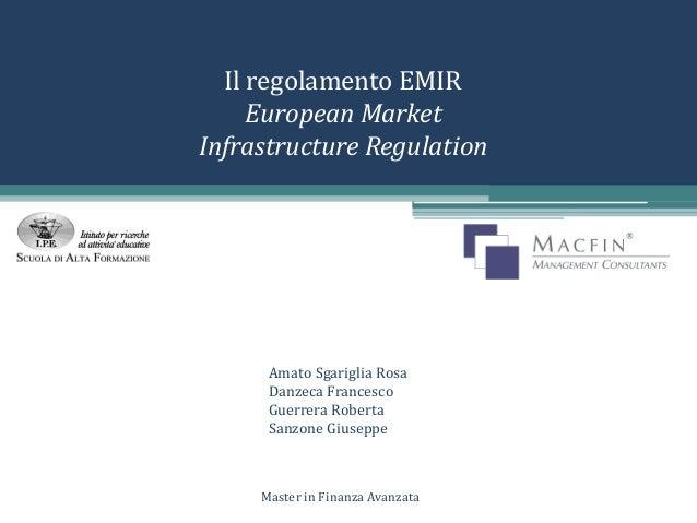 Il regolamento EMIR European Market Infrastructure Regulation Amato Sgariglia Rosa Danzeca Francesco Guerrera Roberta Sanz...