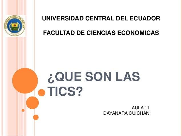 UNIVERSIDAD CENTRAL DEL ECUADORFACULTAD DE CIENCIAS ECONOMICAS ¿QUE SON LAS TICS?                          AULA 11        ...