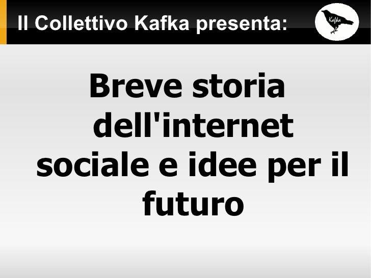 Il Collettivo Kafka presenta: Breve storia dell'internet sociale e idee per il futuro