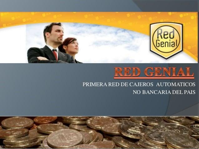 PRIMERA RED DE CAJEROS AUTOMATICOS  NO BANCARIA DEL PAIS