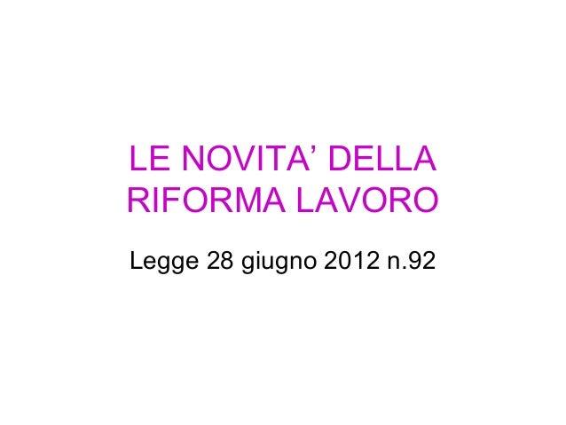 LE NOVITA' DELLARIFORMA LAVOROLegge 28 giugno 2012 n.92