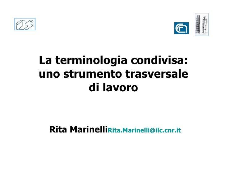 La terminologia condivisa:  uno strumento trasversale  di lavoro  Rita Marinelli [email_address]