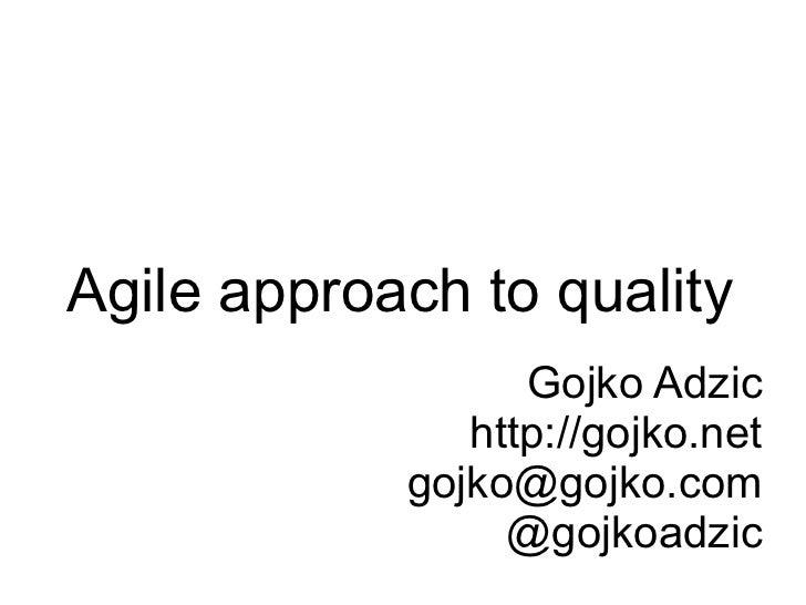 Agile approach to quality                  Gojko Adzic               http://gojko.net            gojko@gojko.com          ...