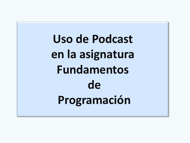 Uso de Podcasten la asignatura Fundamentos       de Programación