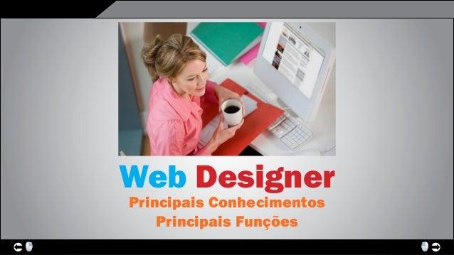Web Designer               Web Designer               Principais Conhecimentos                   Principais Funções      ...
