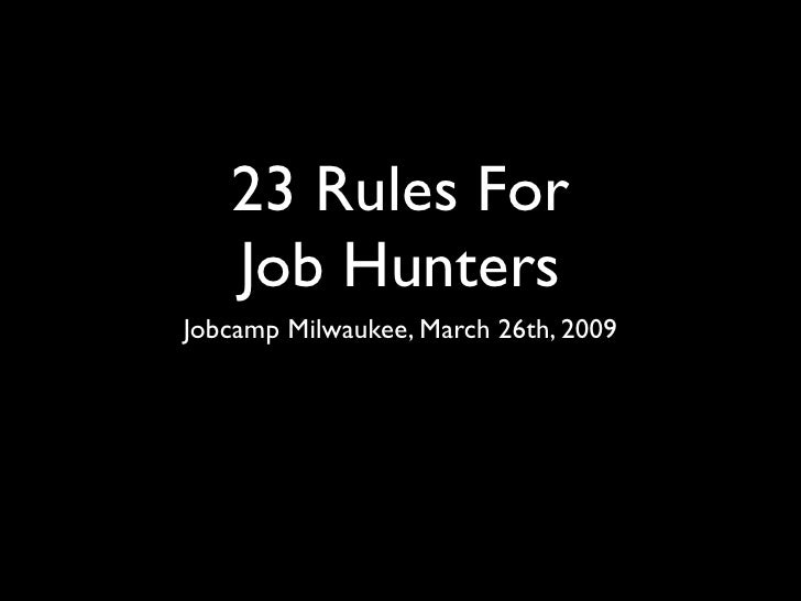 23 Rules For    Job Hunters Jobcamp Milwaukee, March 26th, 2009