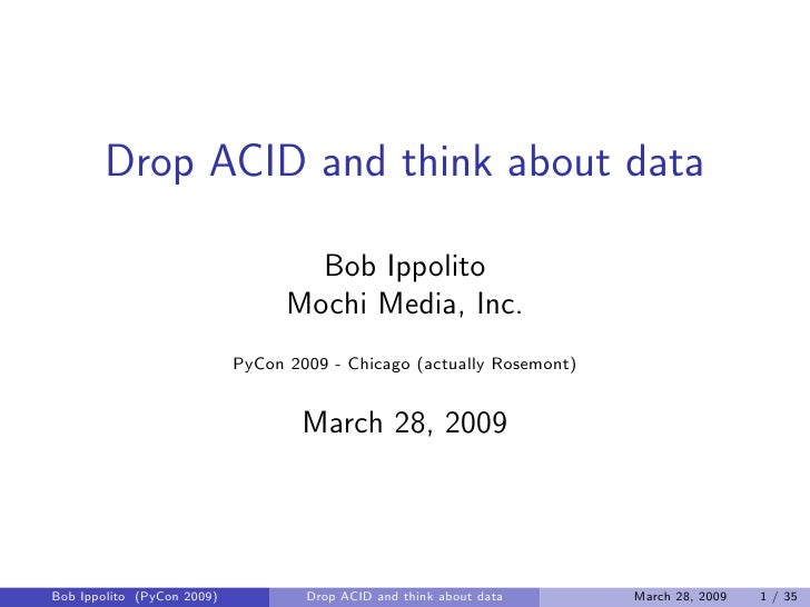 Drop ACID and think about data                                      Bob Ippolito                                   Mochi M...
