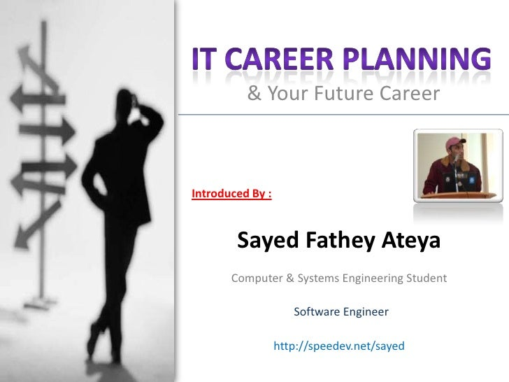 & Your Future Career    Introduced By :           Sayed Fathey Ateya        Computer & Systems Engineering Student        ...