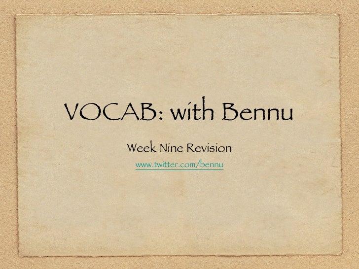 VOCAB: with Bennu <ul><li>Week Nine Revision </li></ul><ul><li>www.twitter.com/bennu </li></ul>