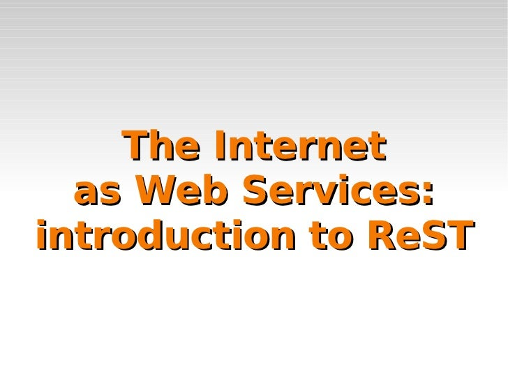 The Internet as Web Services: introduction to ReST