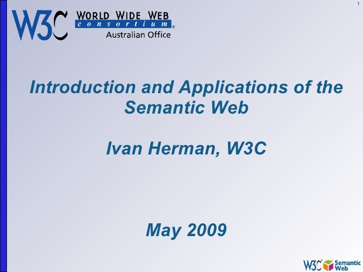 1     Introduction and Applications of the            Semantic Web          Ivan Herman, W3C                 May 2009