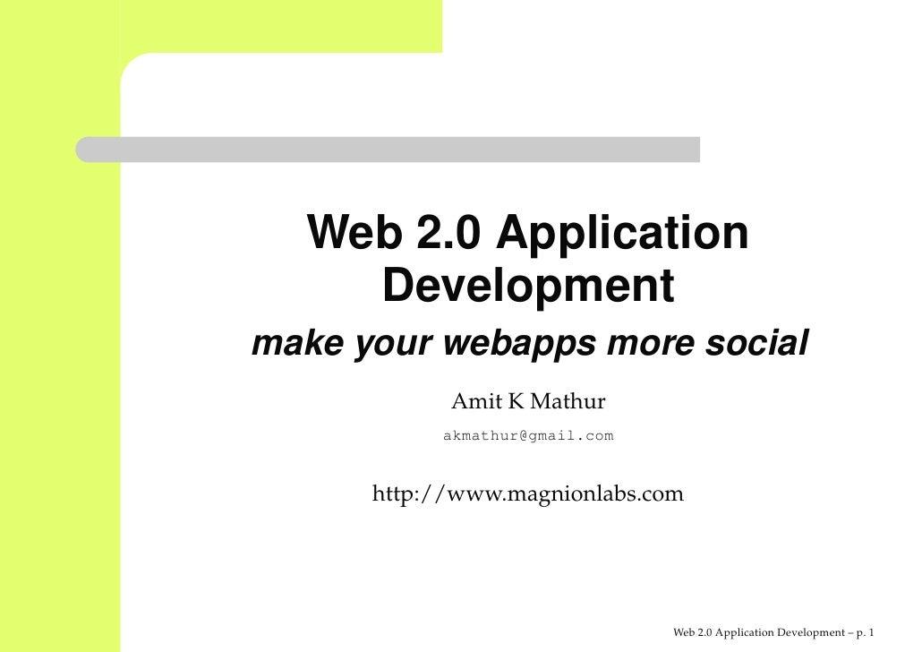Web 2.0 Application     Development make your webapps more social             Amit K Mathur            akmathur@gmail.com ...