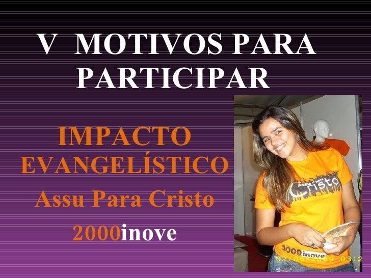V  MOTIVOS PARA PARTICIPAR  IMPACTO  EVANGELÍSTICO Assu Para Cristo 2000 inove