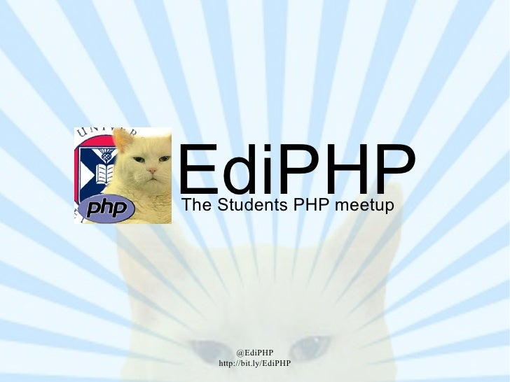 EdiPHP The Students PHP meetup              @EdiPHP     http://bit.ly/EdiPHP