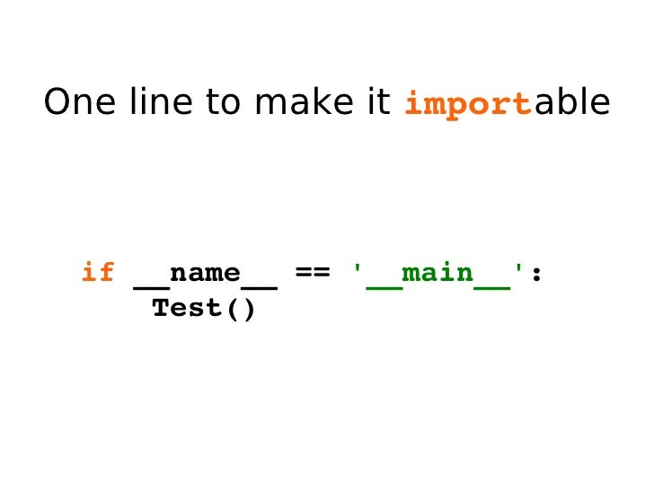 One line to make it  import able if  __name__ ==  '__main__' : Test()