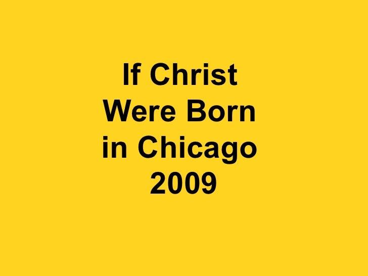 If Christ  Were Born  in Chicago  2009