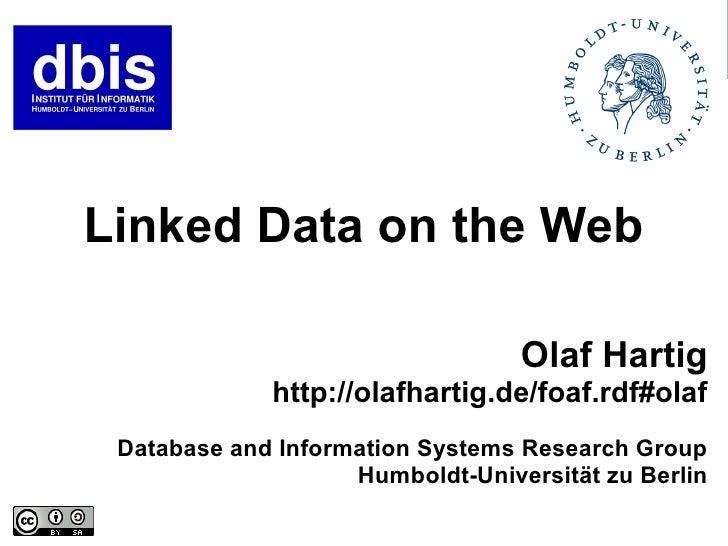 Linked Data on the Web                                    Olaf Hartig              http://olafhartig.de/foaf.rdf#olaf  Dat...