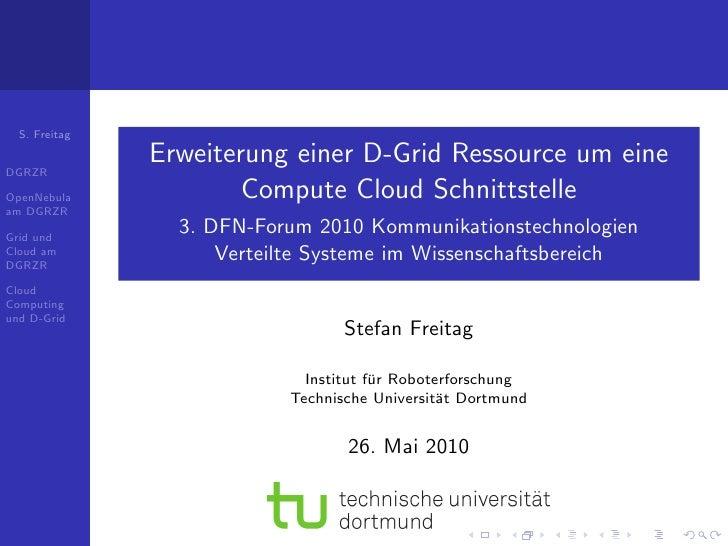 S. Freitag   DGRZR                Erweiterung einer D-Grid Ressource um eine OpenNebula             Compute Cloud Schnitts...