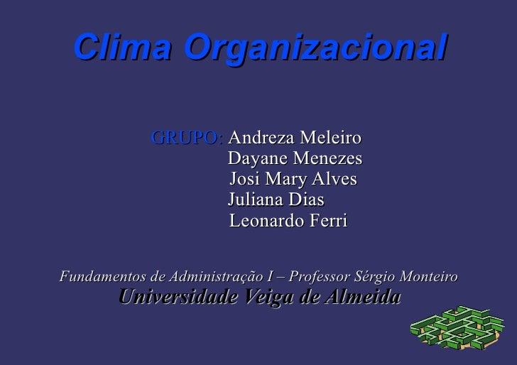 Clima Organizacional GRUPO:  Andreza Meleiro     Dayane Menezes Josi Mary Alves Juliana Dias Leonardo Ferri Fundamentos de...