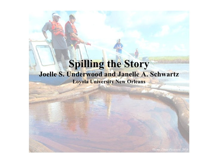 Spilling the Story Joelle S. Underwood and Janelle A. Schwartz Loyola University New Orleans Photo:  Times-Picayune , 2010
