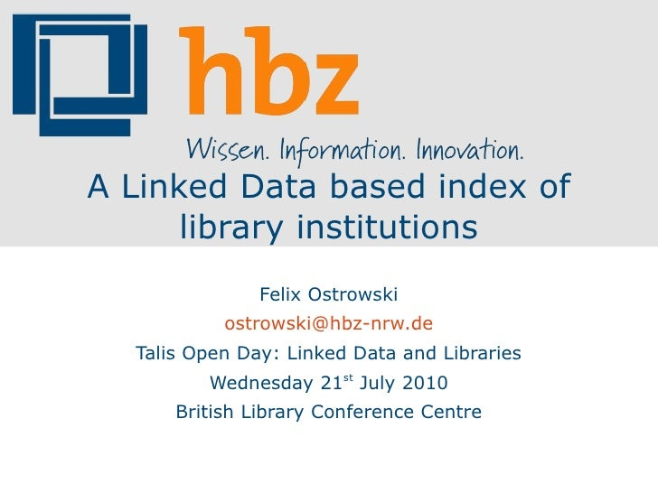 A Linked Data based index of       library institutions                Felix Ostrowski            ostrowski@hbz-nrw.de   T...