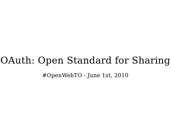 OAuth: Open Standard for Sharing        #OpenWebTO - June 1st, 2010