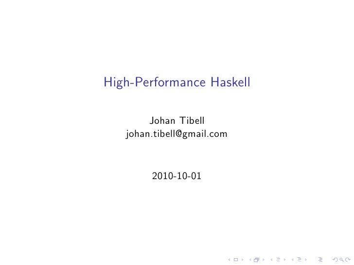 High-Performance Haskell          Johan Tibell    johan.tibell@gmail.com           2010-10-01