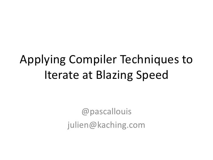 Applying Compiler Techniques to Iterate at Blazing Speed<br />@pascallouis<br />julien@kaching.com<br />