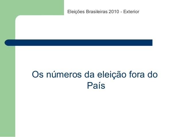 Eleições Brasileiras 2010 - Exterior Os números da eleição fora do País