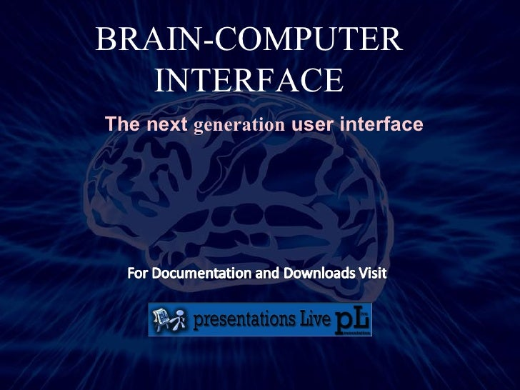 BRAIN-COMPUTER INTERFACE A.LAXMAN I.T 2/4 AEC The next  generation  user interface G.NAGENDRA   I.T  2/4  AEC