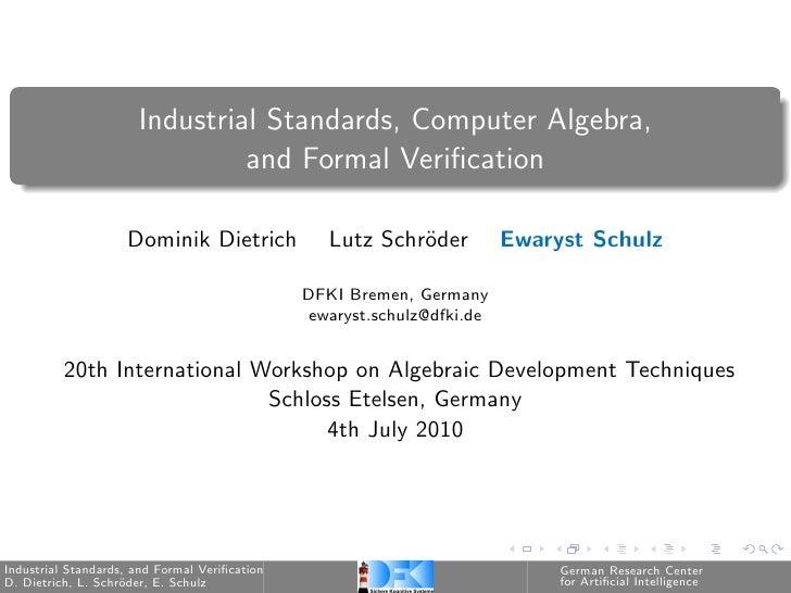 Industrial Standards, Computer Algebra,                               and Formal Verification                    Dominik Di...