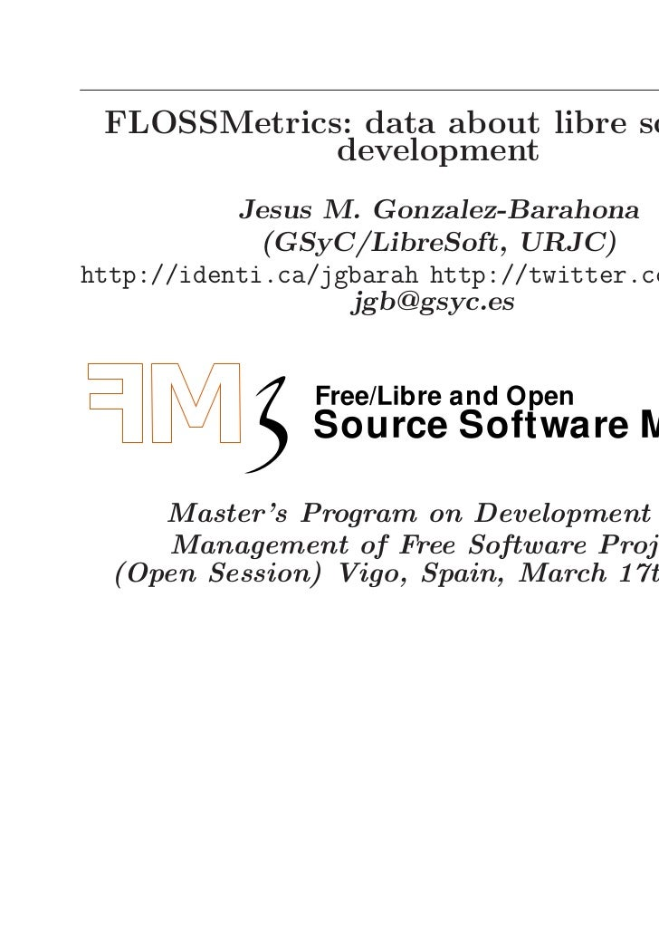FLOSSMetrics: data about libre software             development           Jesus M. Gonzalez-Barahona             (GSyC/Lib...