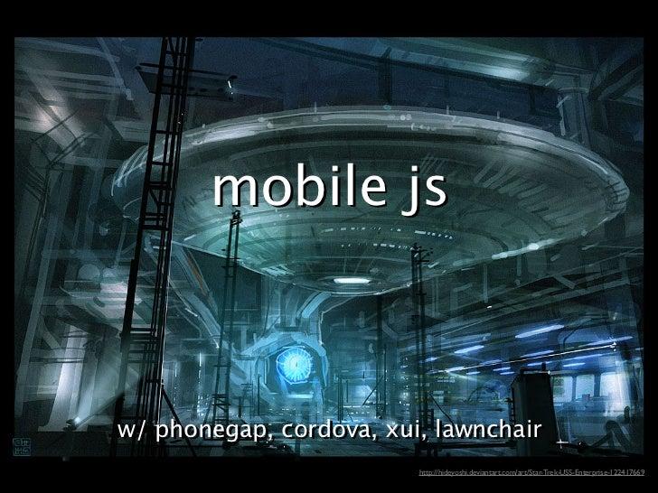 mobile jsw/ phonegap, cordova, xui, lawnchairw/ phonegap, cordova, xui, lawnchair                         http://hideyoshi...