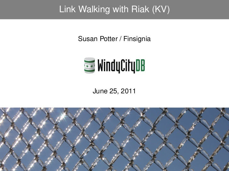 Link Walking with Riak (KV)    Susan Potter / Finsignia        June 25, 2011