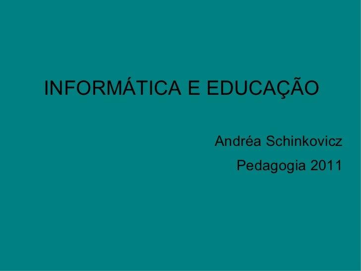 Andréa Schinkovicz Pedagogia 2011 INFORMÁTICA E EDUCAÇÃO