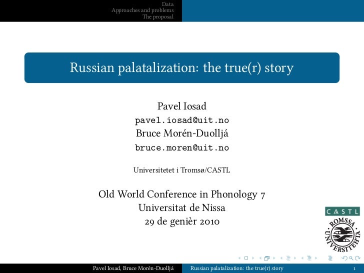 Data           Approaches and problems                       The proposalRussian palatalization: the true(r) story        ...