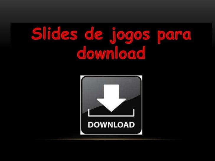 Slides de jogos para download<br />