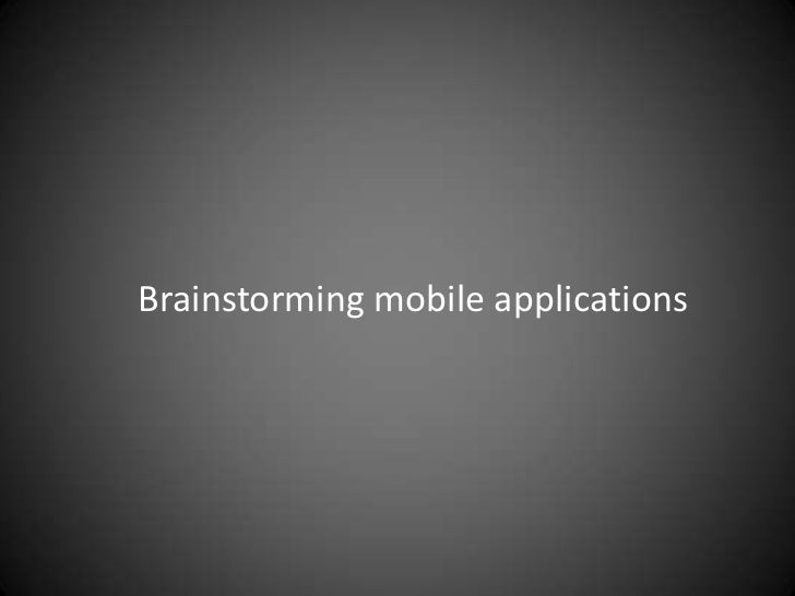 Brainstorming mobile applications<br />
