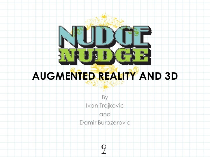 AUGMENTED REALITY AND 3D<br />By<br />Ivan Trajkovic<br />and<br />DamirBurazerovic<br />