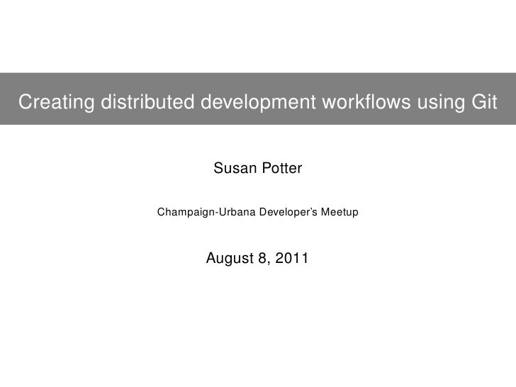 Creating distributed development workflows using Git                       Susan Potter              Champaign-Urbana Devel...