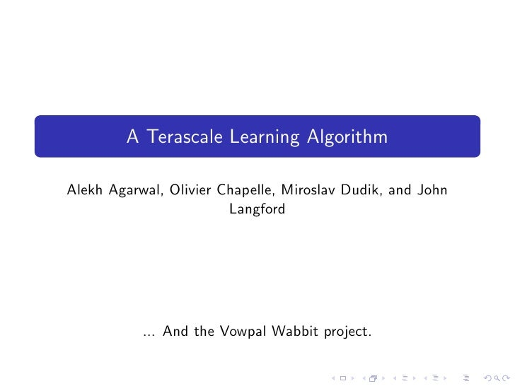 A Terascale Learning AlgorithmAlekh Agarwal, Olivier Chapelle, Miroslav Dudik, and John                        Langford   ...