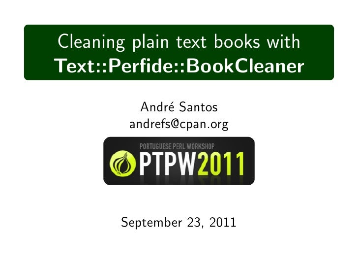 Cleaning plain text books withText::Perfide::BookCleaner           Andr´ Santos                e         andrefs@cpan.org  ...