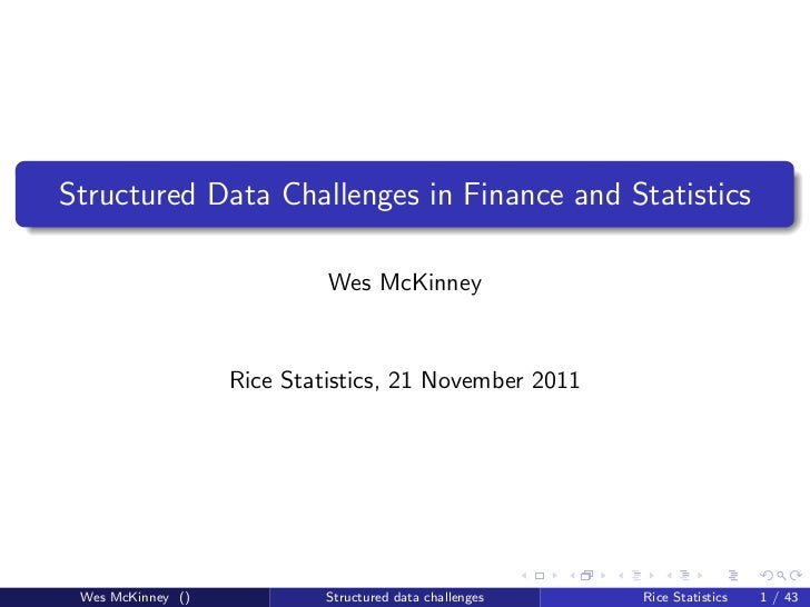 Structured Data Challenges in Finance and Statistics                            Wes McKinney                   Rice Statis...