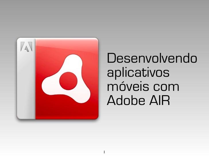 Desenvolvendo    aplicativos    móveis com    Adobe AIR1