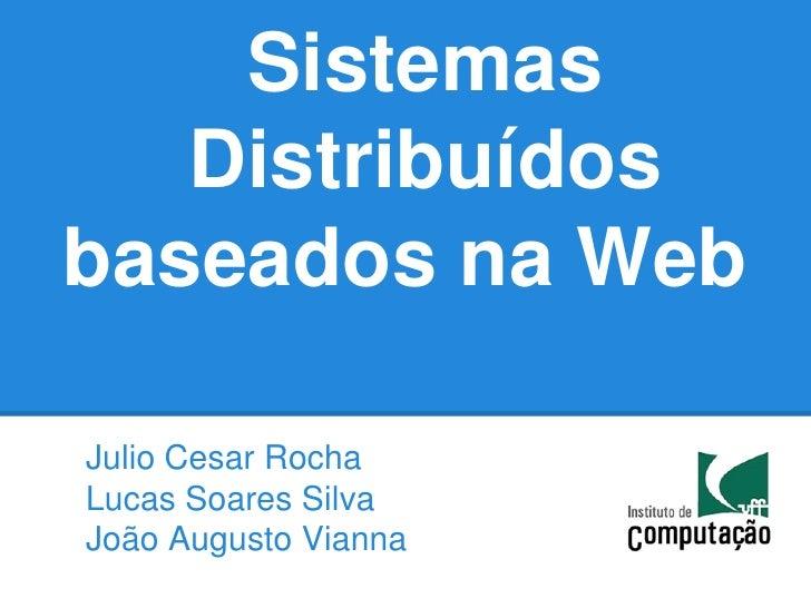 Sistemas   Distribuídosbaseados na WebJulio Cesar RochaLucas Soares SilvaJoão Augusto Vianna