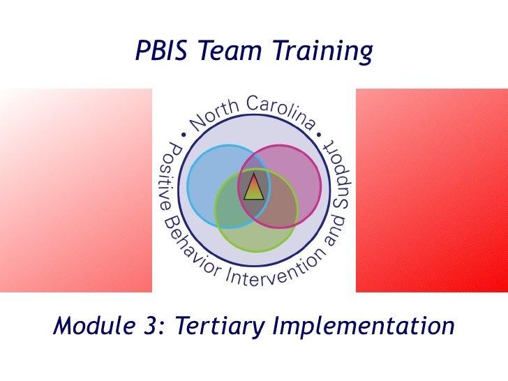 PBIS Team TrainingModule 3: Tertiary Implementation
